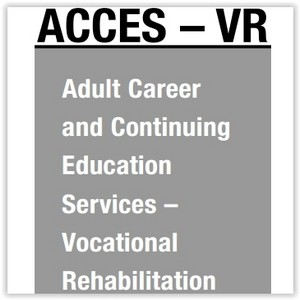 Adult Career and Continuing Education Services-Vocational Rehabilitation: ACCES-VR